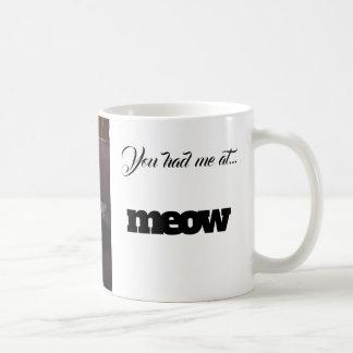 Mug - You Had Me At MEOW!