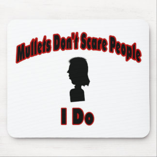Mullets Don't Scare People-I Do Mouse Pad