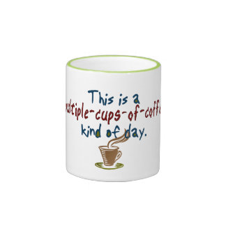 Multiple Cups of Coffee Day Ringer Coffee Mug