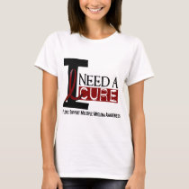 Multiple Myeloma I NEED A CURE 1 T-Shirt