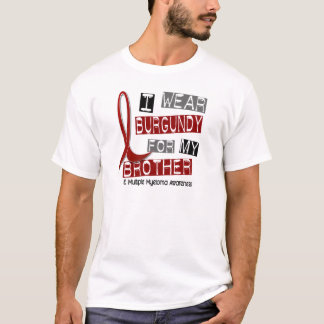 MULTIPLE MYELOMA I Wear Burgundy For My Brother 37 T-Shirt