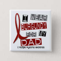 MULTIPLE MYELOMA I Wear Burgundy For My Dad 37 Pinback Button