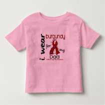 Multiple Myeloma I WEAR BURGUNDY FOR MY DAD 43 Toddler T-shirt