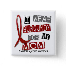 MULTIPLE MYELOMA I Wear Burgundy For My Mom 37 Pinback Button