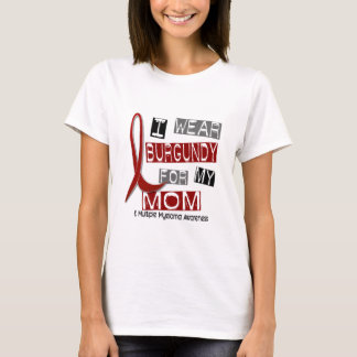 MULTIPLE MYELOMA I Wear Burgundy For My Mom 37 T-Shirt