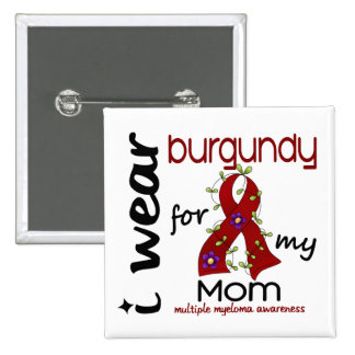 Multiple Myeloma I WEAR BURGUNDY FOR MY MOM 43 Buttons