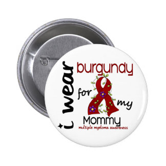 Multiple Myeloma I WEAR BURGUNDY FOR MY MOMMY 43 Buttons