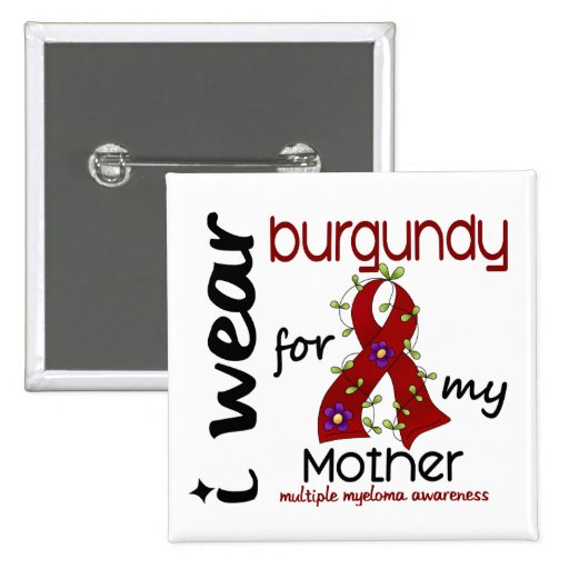 Multiple Myeloma I WEAR BURGUNDY FOR MY MOTHER 43 Pin