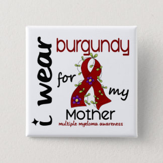 Multiple Myeloma I WEAR BURGUNDY FOR MY MOTHER 43 Pinback Button