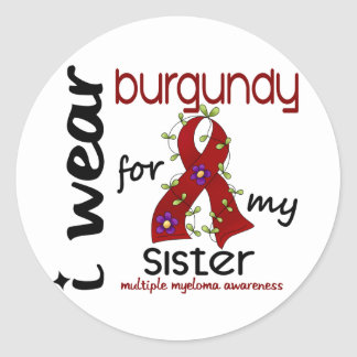 Multiple Myeloma I WEAR BURGUNDY FOR MY SISTER 43 Round Sticker