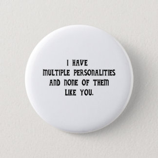Multiple Personalities and None Like You Button