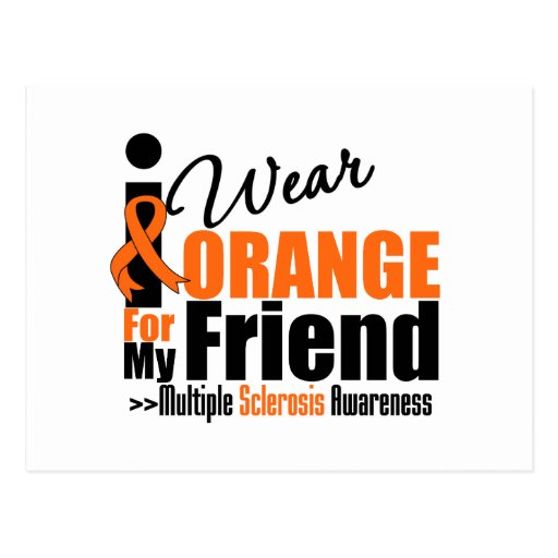 Multiple Sclerosis I Wear Orange For My Friend Post Cards