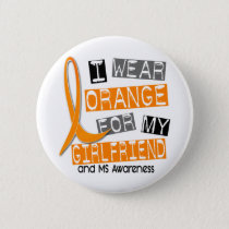 Multiple Sclerosis I Wear Orange For My Girlfriend Pinback Button