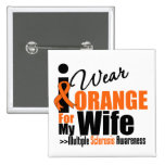 Multiple Sclerosis I Wear Orange For My Wife Button