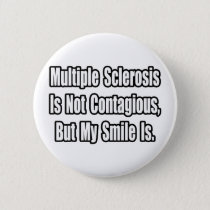 Multiple Sclerosis Is Not Contagious... Pinback Button