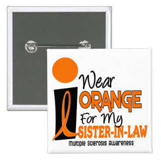 Multiple Sclerosis MS Orange For My Sister-In-Law Button