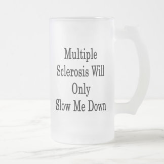 Multiple Sclerosis Will Only Slow Me Down 16 Oz Frosted Glass Beer Mug