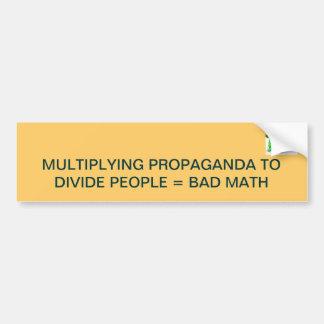MULTIPLYING PROPAGANDA TO DIVIDE PEOPLE = BAD MATH BUMPER STICKER