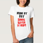 Mum By Day Zombie Slayer By Night. Shirt