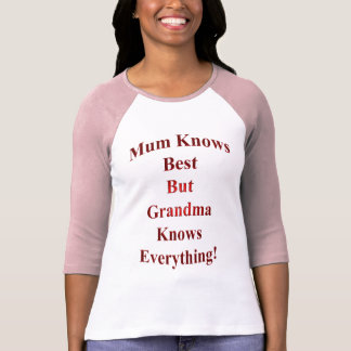 Mum Knows Best But Grandma Knows Everything! T-Shirt