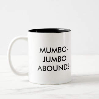 Mumbo-jumbo abounds. Two-Tone coffee mug