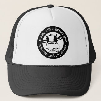 Mummy milk better than milk from just any old cow trucker hat