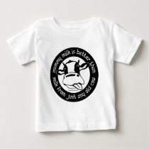 Mummy milk better than milk from just any old cow infant t-shirt