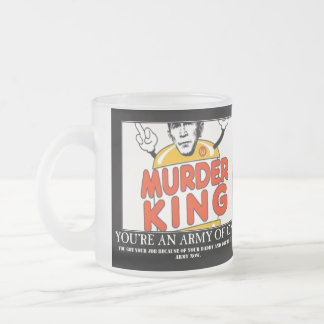 Murder King, You're an Army of One Frosted Glass Coffee Mug