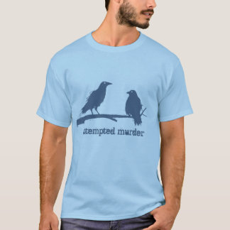 Murder of crows, attempted murder funny t-shrit T-Shirt