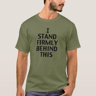 Murdock's I Stand Firmly Behind This T-Shirt
