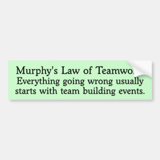 Murphy's Law for Teamwork Bumper Stickers