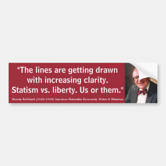 MURRY ROTHBARD Statism vs. liberty. Us or them Bumper Sticker