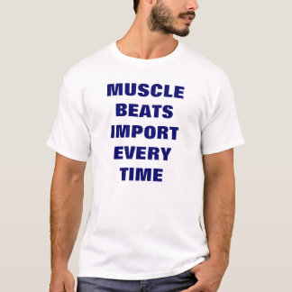 MUSCLE BEATS IMPORT EVERY TIME T-Shirt