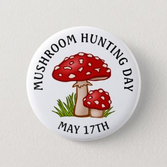 Mushroom Hunting Day May 17 Holiday Button