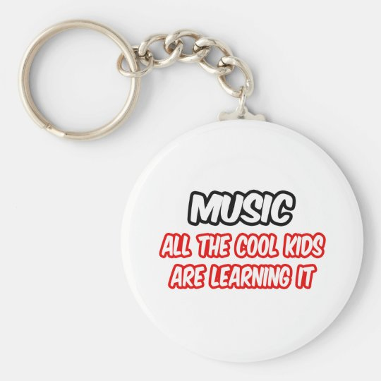 Music...All The Cool Kids Are Learning It Keychain