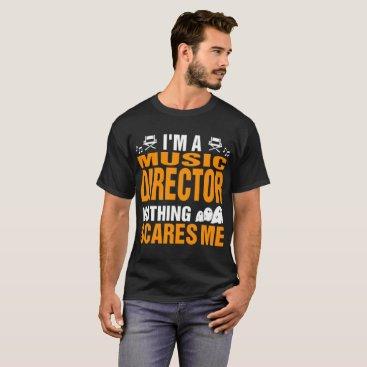 Halloween Themed Music Director Nothing Scares Me Halloween Tshirt