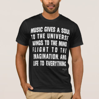 Music Gives A Soul To The Universe T-Shirt at Zazzle