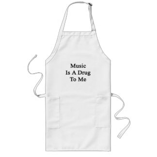Music Is A Drug To Me Long Apron