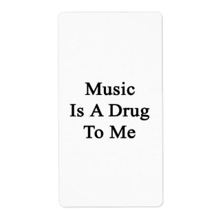Music Is A Drug To Me Custom Shipping Label