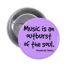 Music Is An Outburst Of The Soul Gift Button at Zazzle