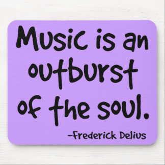 Music Is An Outburst Of The Soul Gift Mouse Pad