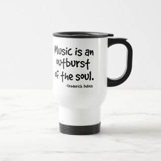 Music Is An Outburst Of The Soul Gift 15 Oz Stainless Steel Travel Mug