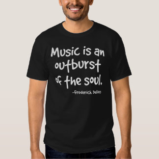 Music Is An Outburst Of The Soul Gift Shirt