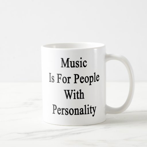 Music Is For People With Personality Mugs