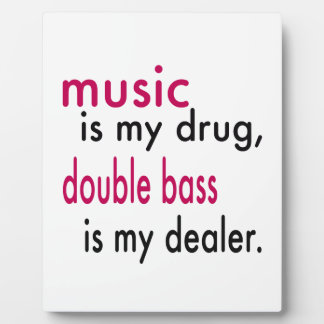 Music Is My Drug, Double bass Is My Dealer Display Plaque