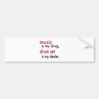 Music Is My Drug, Drum Set Is My Dealer Bumper Sticker