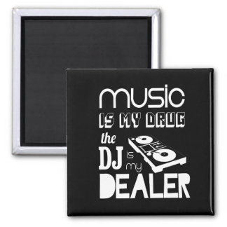 Music Is My Drug...The DJ Is My Dealer 2 Inch Square Magnet