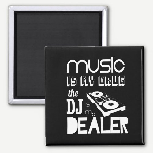 Music Is My Drug...The DJ Is My Dealer Magnet