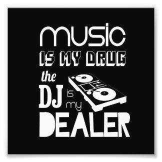 Music Is My Drug...The DJ Is My Dealer Photo Print