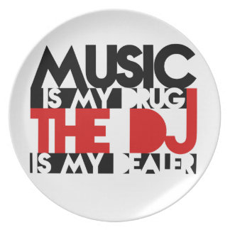 Music is my drug - the DJ is my dealer. Plate
